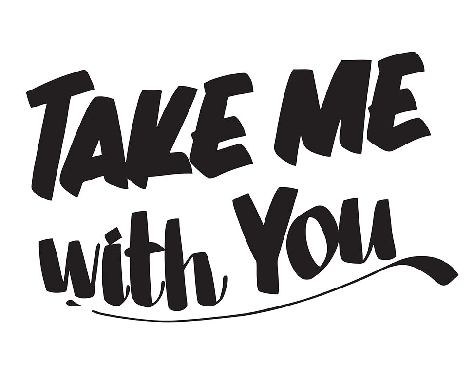 TAKE ME WITH YOU by Baron Von Fancy | Open Edition and Limited Edition Prints