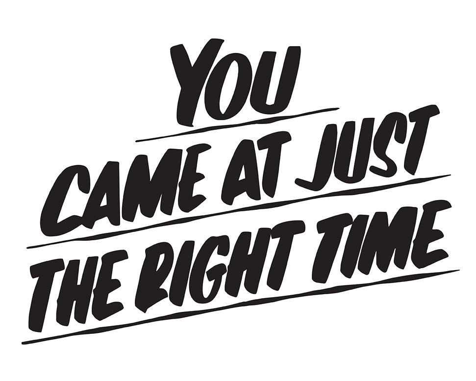 YOU CAME AT JUST THE RIGHT TIME by Baron Von Fancy | Open Edition and Limited Edition Prints