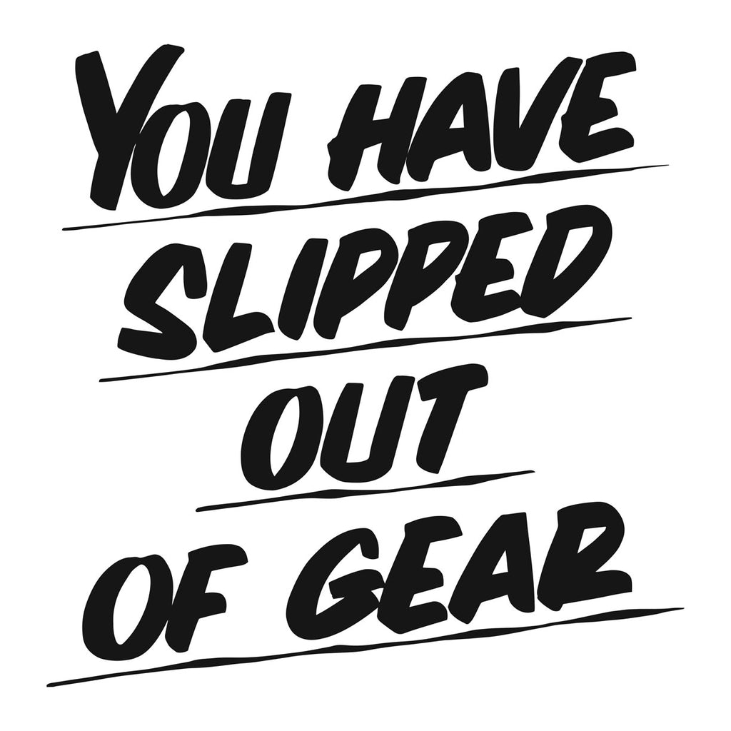 YOU HAVE SLIPPED OUT OF GEAR by Baron Von Fancy | Open Edition and Limited Edition Prints