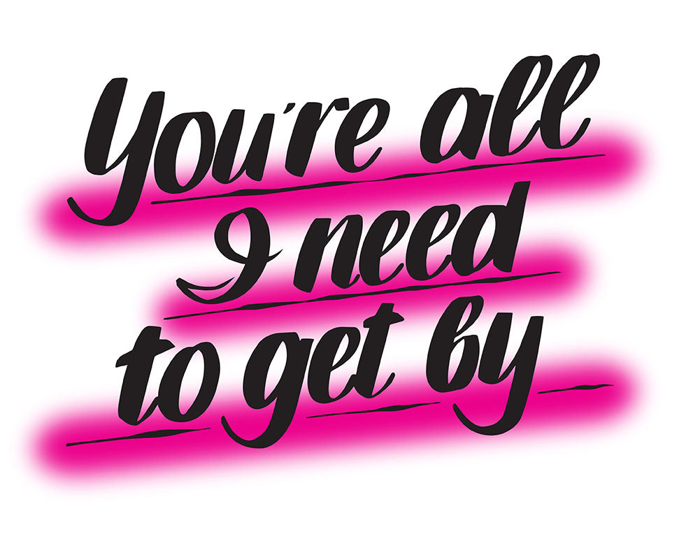 YOU'RE ALL I NEED TO GET BY by Baron Von Fancy | Open Edition and Limited Edition Prints
