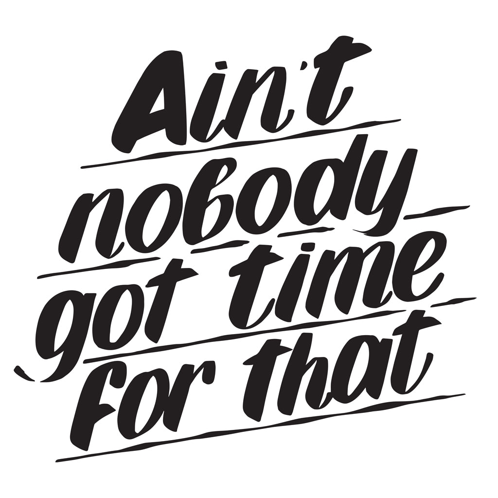 AIN'T NOBODY GOT TIME FOR THAT by Baron Von Fancy | Open Edition and Limited Edition Prints
