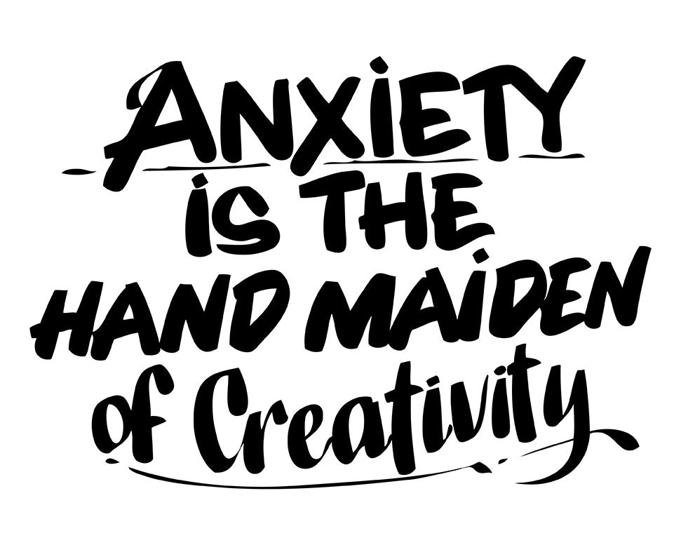 ANXIETY IS THE HAND MAIDEN OF CREATIVITY by Baron Von Fancy | Open Edition and Limited Edition Prints