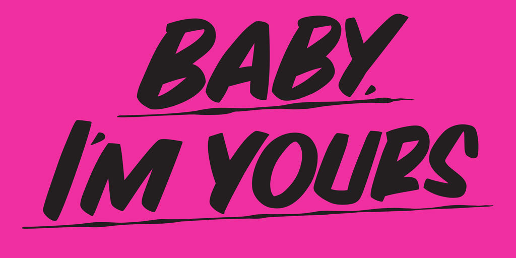 BABY I'M YOURS by Baron Von Fancy | Open Edition and Limited Edition Prints
