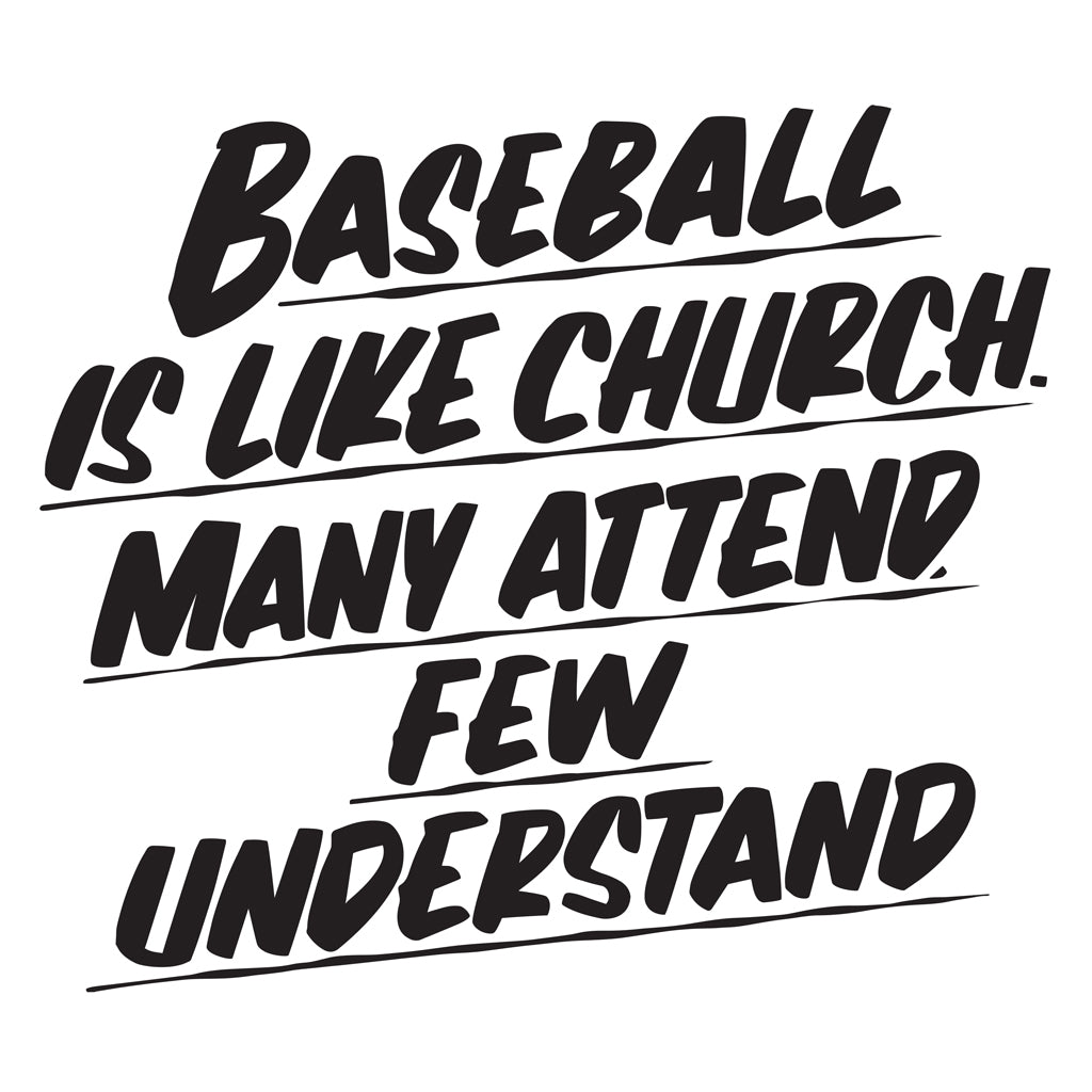 BASEBALL IS LIKE CHURCH. MANY ATTEND FEW UNDERSTAND by Baron Von Fancy | Open Edition and Limited Edition Prints