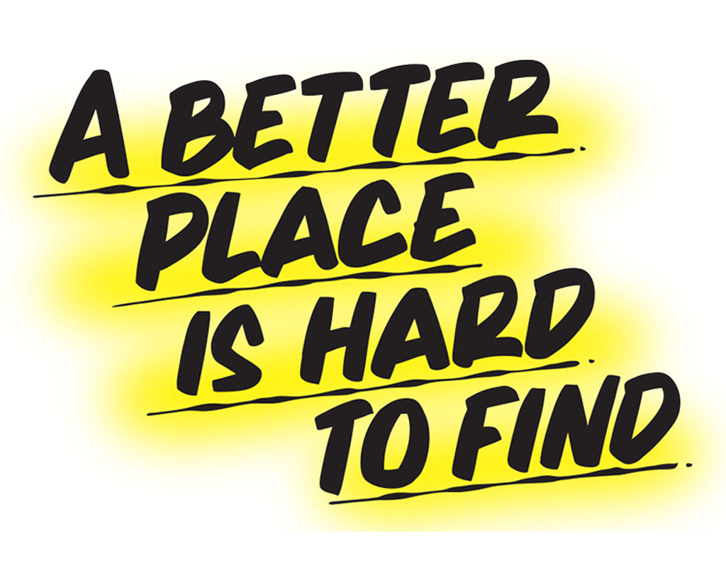 A BETTER PLACE IS HARD TO FIND