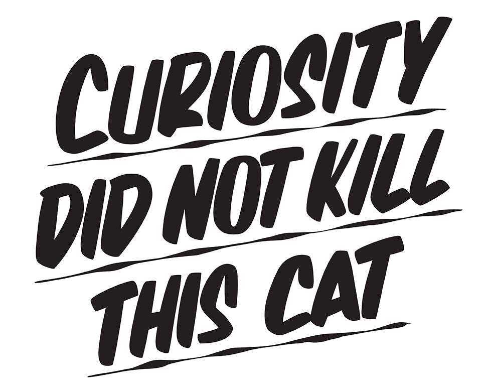 CURIOSITY DID NOT KILL THIS CAT by Baron Von Fancy | Open Edition and Limited Edition Prints