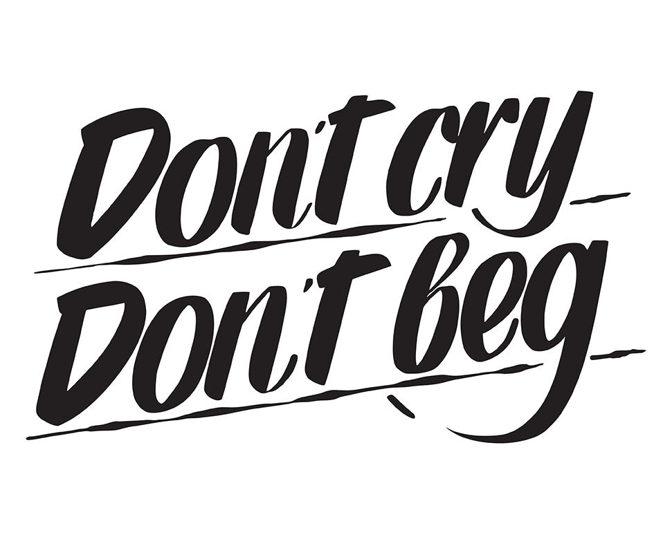 DON'T CRY DON'T BEG by Baron Von Fancy | Open Edition and Limited Edition Prints