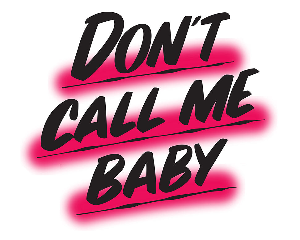 DON'T CALL ME BABY by Baron Von Fancy | Open Edition and Limited Edition Prints