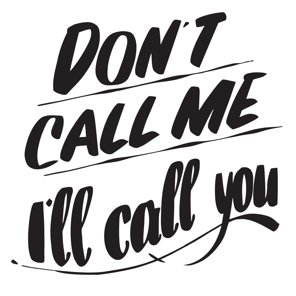 DON'T CALL ME I'LL CALL YOU by Baron Von Fancy | Open Edition and Limited Edition Prints