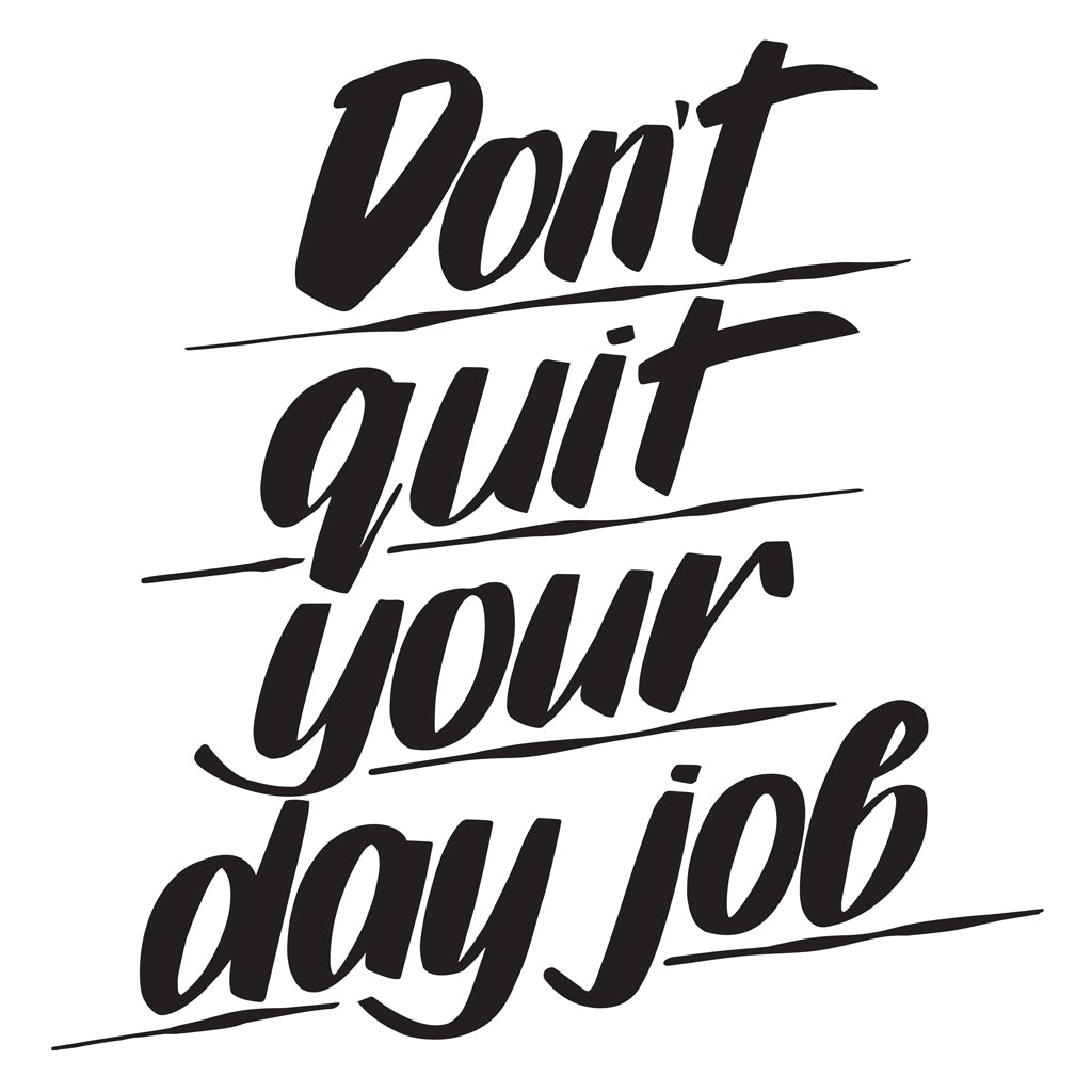 DON'T QUIT YOUR DAY JOB by Baron Von Fancy | Open Edition and Limited Edition Prints