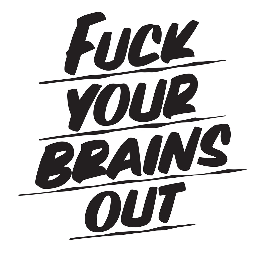 FUCK YOUR BRAINS OUT by Baron Von Fancy | Open Edition and Limited Edition Prints