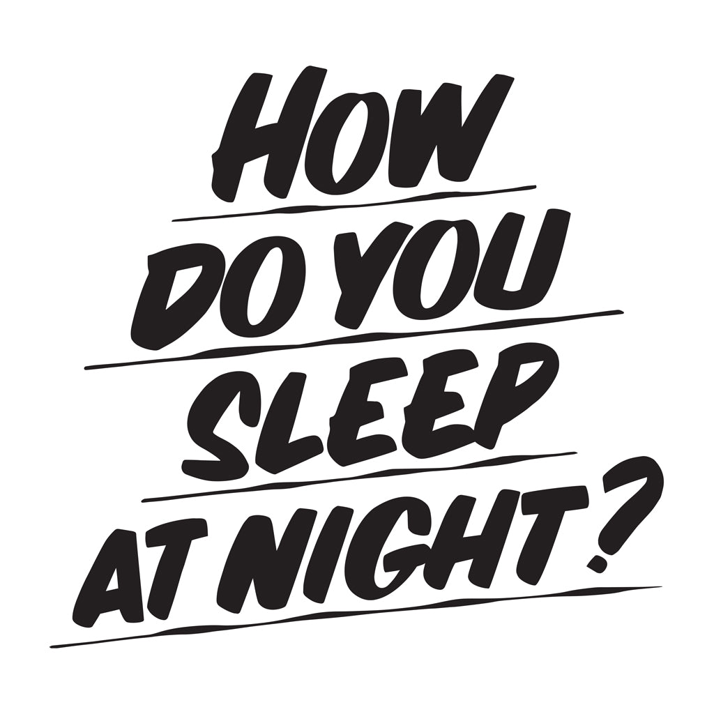 HOW DO YOU SLEEP AT NIGHT by Baron Von Fancy | Open Edition and Limited Edition Prints