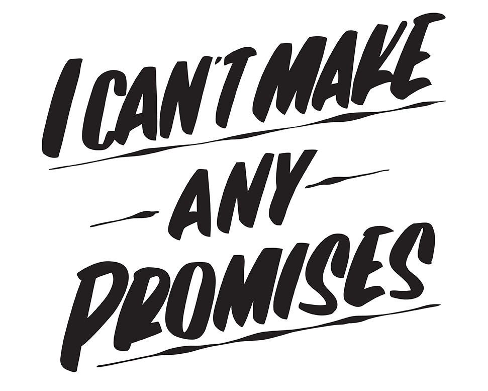I CAN'T MAKE ANY PROMISES by Baron Von Fancy | Open Edition and Limited Edition Prints