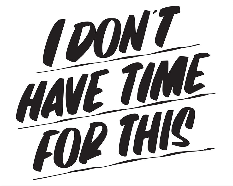 I DON'T HAVE TIME FOR THIS by Baron Von Fancy | Open Edition and Limited Edition Prints
