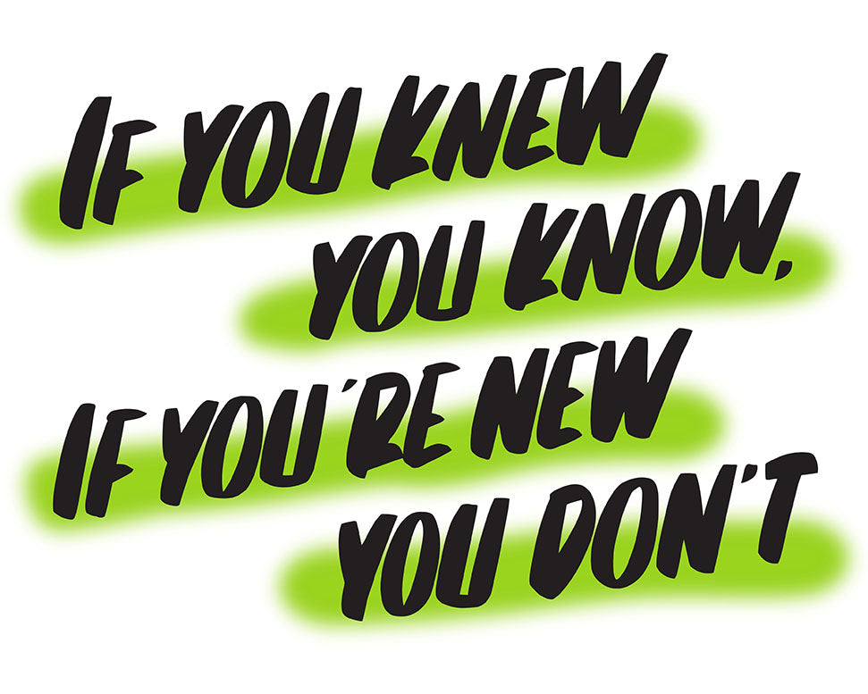IF YOU KNEW YOU KNOW, IF YOU'RE NEW YOU DON'T by Baron Von Fancy | Open Edition and Limited Edition Prints