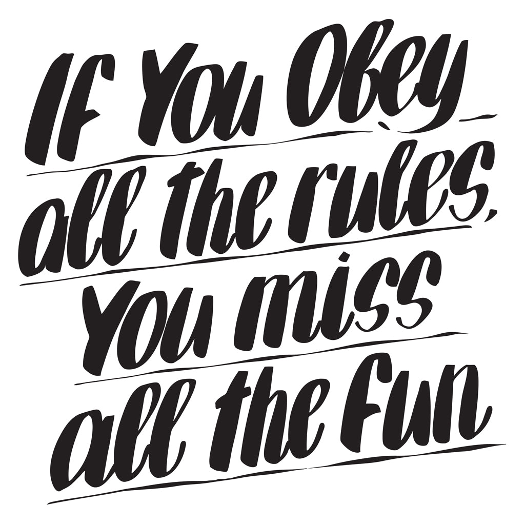 IF WE OBEY ALL THE RULES, YOU MISS ALL THE FUN by Baron Von Fancy | Open Edition and Limited Edition Prints