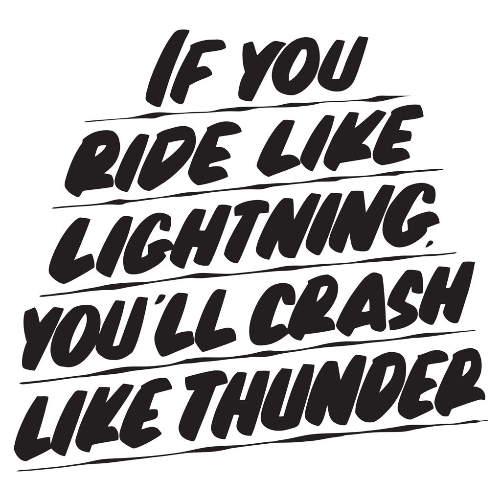 IF YOU RIDE LIKE LIGHTNING, YOU'LL CRASH LIKE THUNDER by Baron Von Fancy | Open Edition and Limited Edition Prints