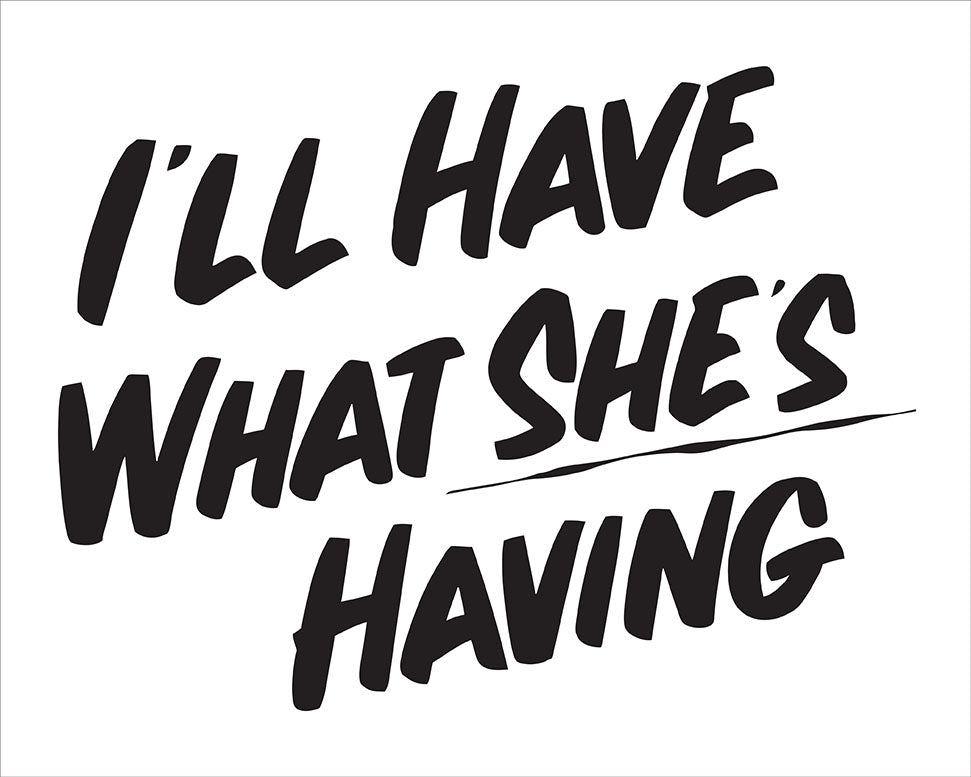 I'LL HAVE WHAT SHE'S HAVING by Baron Von Fancy | Open Edition and Limited Edition Prints