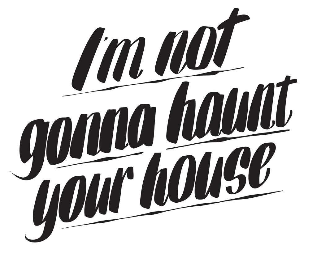 I'M NOT GONNA HAUNT YOUR HOUSE by Baron Von Fancy | Open Edition and Limited Edition Prints