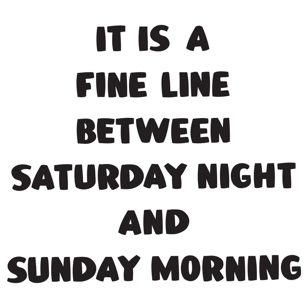 IT IS A FINE LINE BETWEEN SATURDAY NIGHT AND SUNDAY MORNING by Baron Von Fancy | Open Edition and Limited Edition Prints