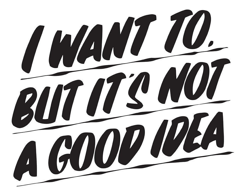 I WANT TO BUT IT'S NOT A GOOD IDEA by Baron Von Fancy | Open Edition and Limited Edition Prints