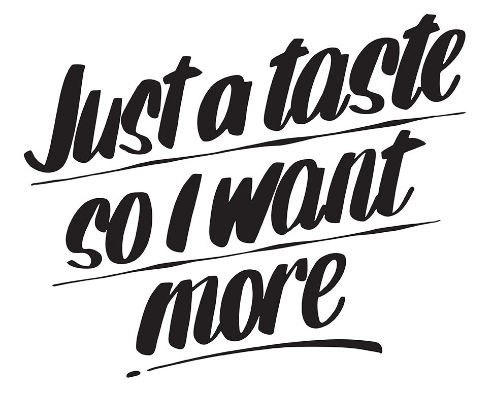 JUST A TASTE SO I WANT MORE by Baron Von Fancy | Open Edition and Limited Edition Prints