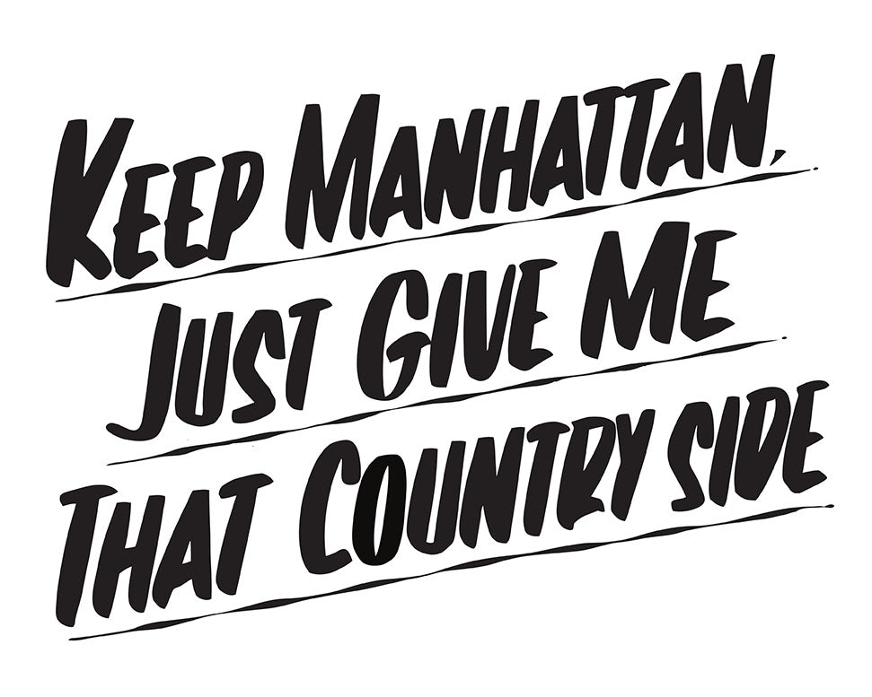 KEEP MANHATTAN JUST GIVE ME THAT COUNTRY SIDE by Baron Von Fancy | Open Edition and Limited Edition Prints