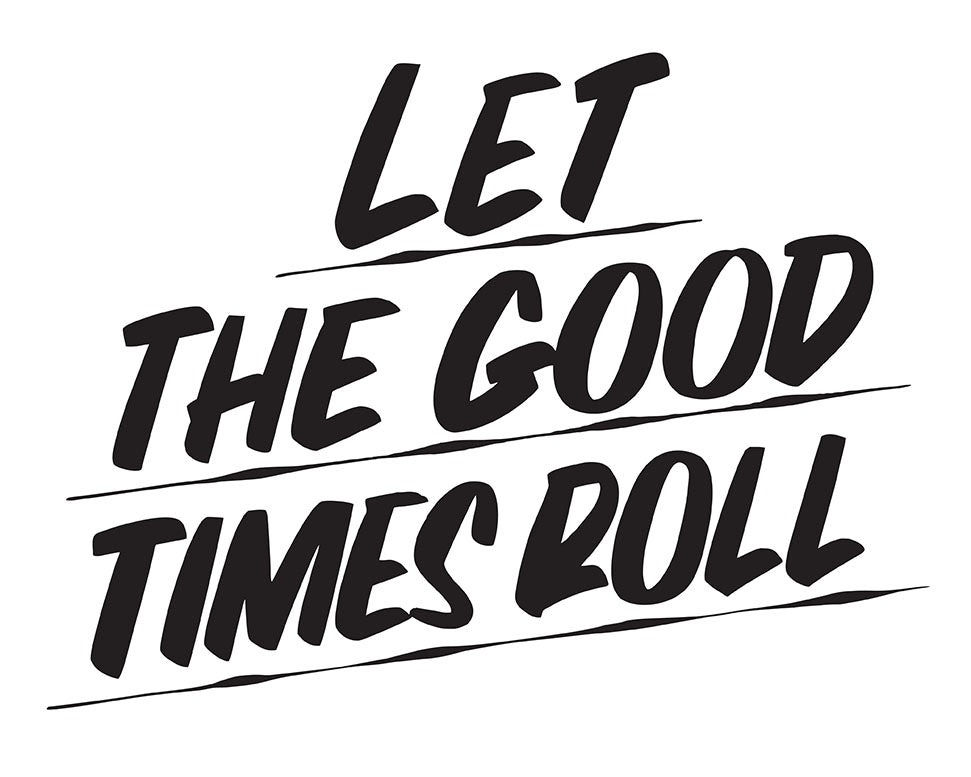 LET THE GOOD TIMES ROLL by Baron Von Fancy | Open Edition and Limited Edition Prints
