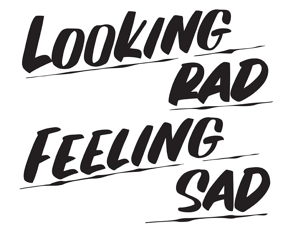 LOOKING RAD FEELING SAD by Baron Von Fancy | Open Edition and Limited Edition Prints