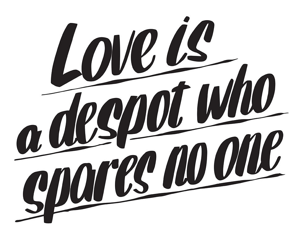 LOVE IS A DESPOT WHO SPARES NO ONE by Baron Von Fancy | Open Edition and Limited Edition Prints