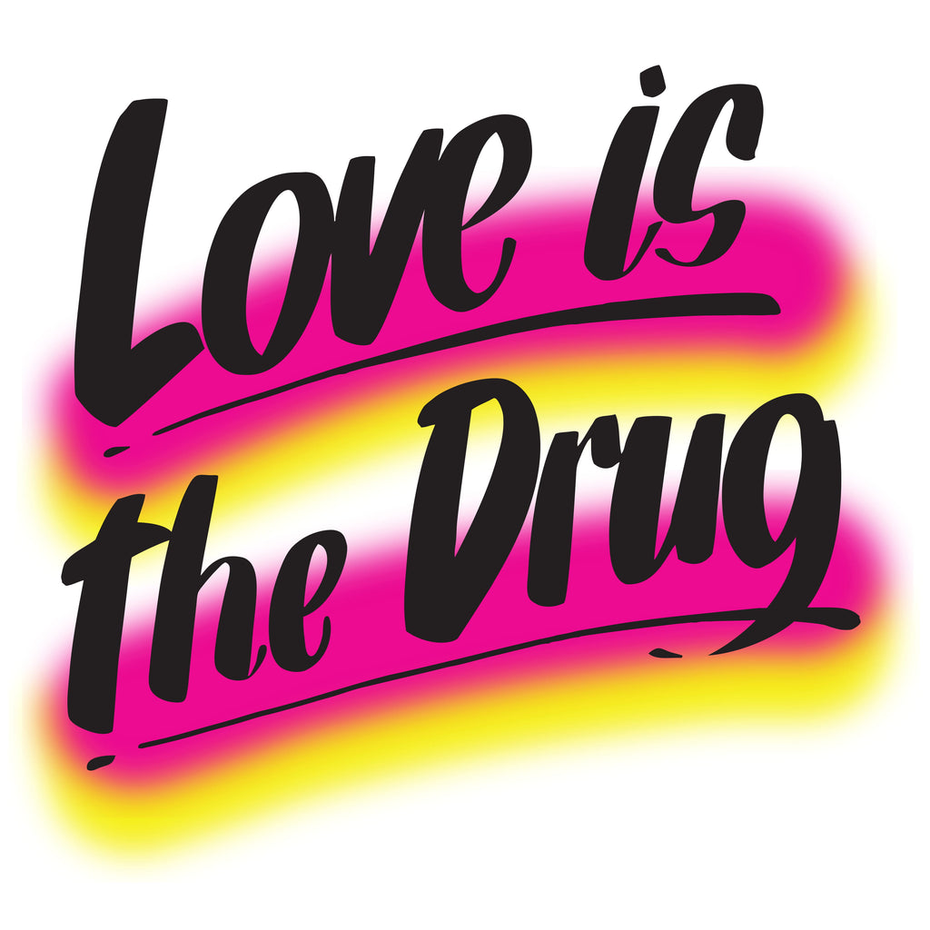 LOVE IS THE DRUG by Baron Von Fancy | Open Edition and Limited Edition Prints