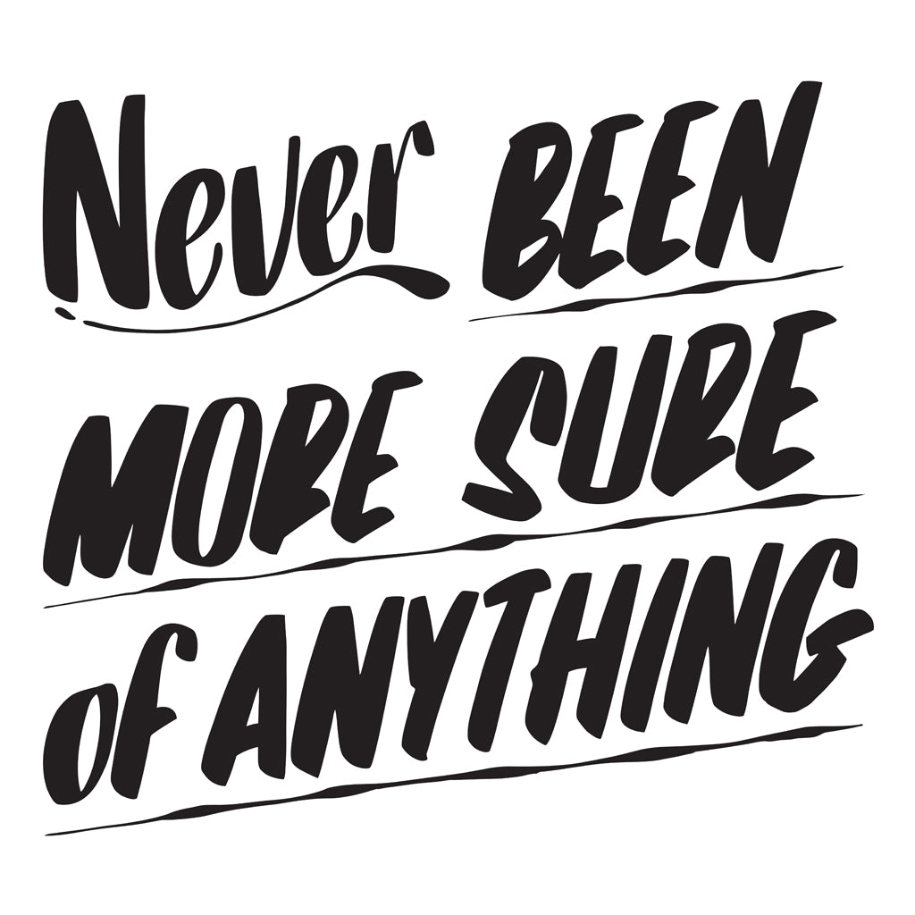 NEVER BEEN MORE SURE OF ANYTHING by Baron Von Fancy | Open Edition and Limited Edition Prints