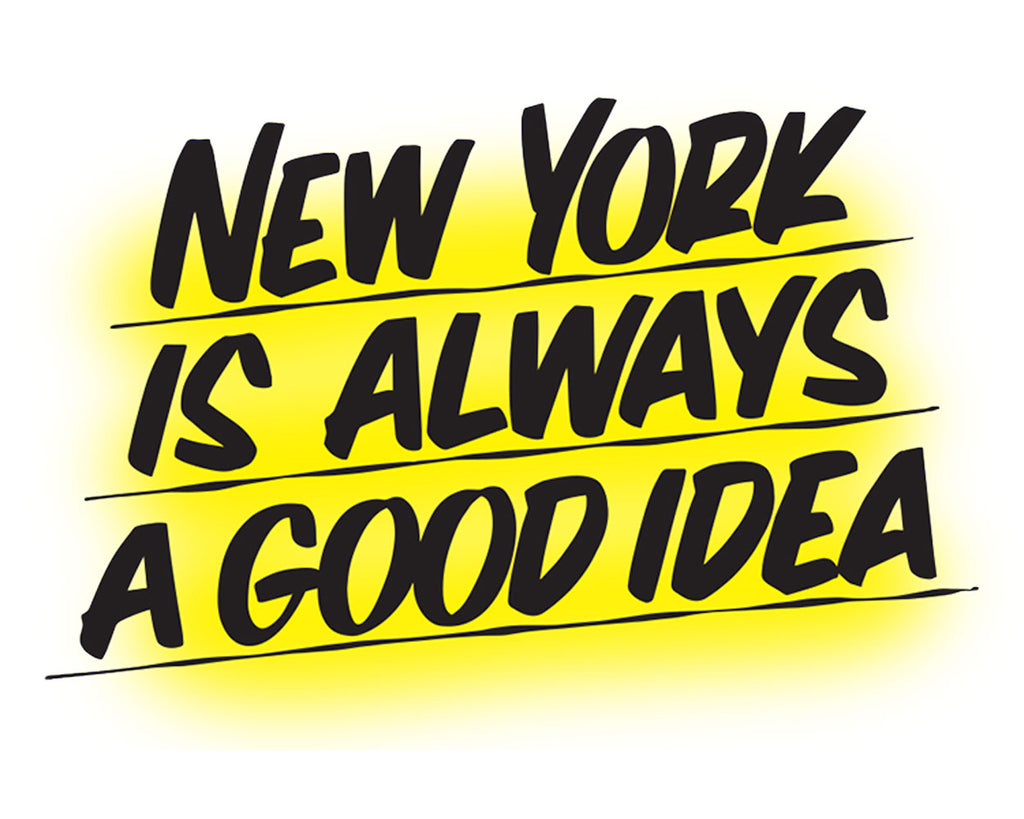 NEW YORK IS ALWAYS A GOOD IDEA by Baron Von Fancy | Open Edition and Limited Edition Prints