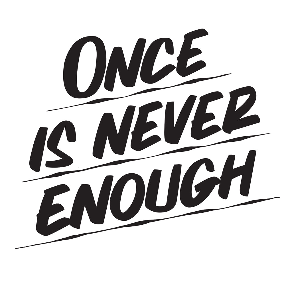 ONCE IS NEVER ENOUGH by Baron Von Fancy | Open Edition and Limited Edition Prints