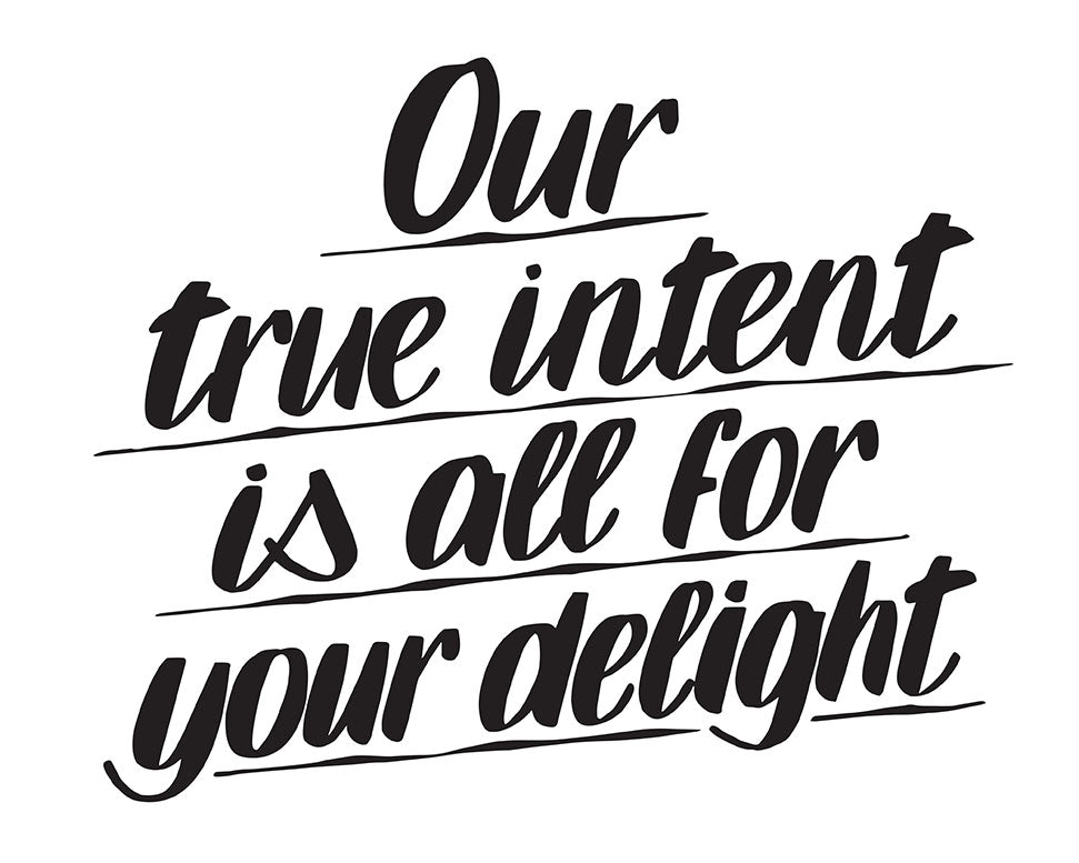 OUR TRUE INTENT IS ALL FOR YOUR DELIGHT by Baron Von Fancy | Open Edition and Limited Edition Prints