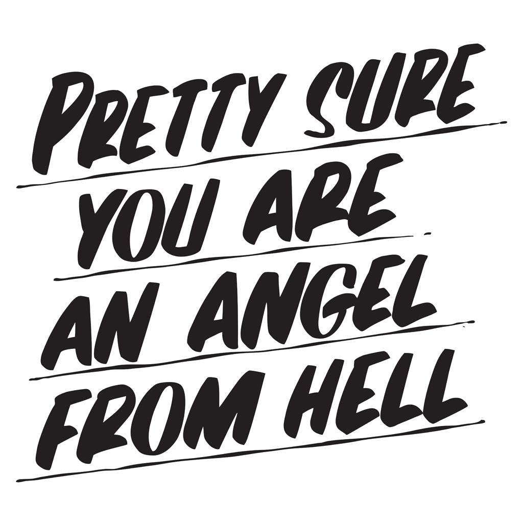 PRETTY SURE YOU ARE AN ANGEL FROM HELL by Baron Von Fancy | Open Edition and Limited Edition Prints