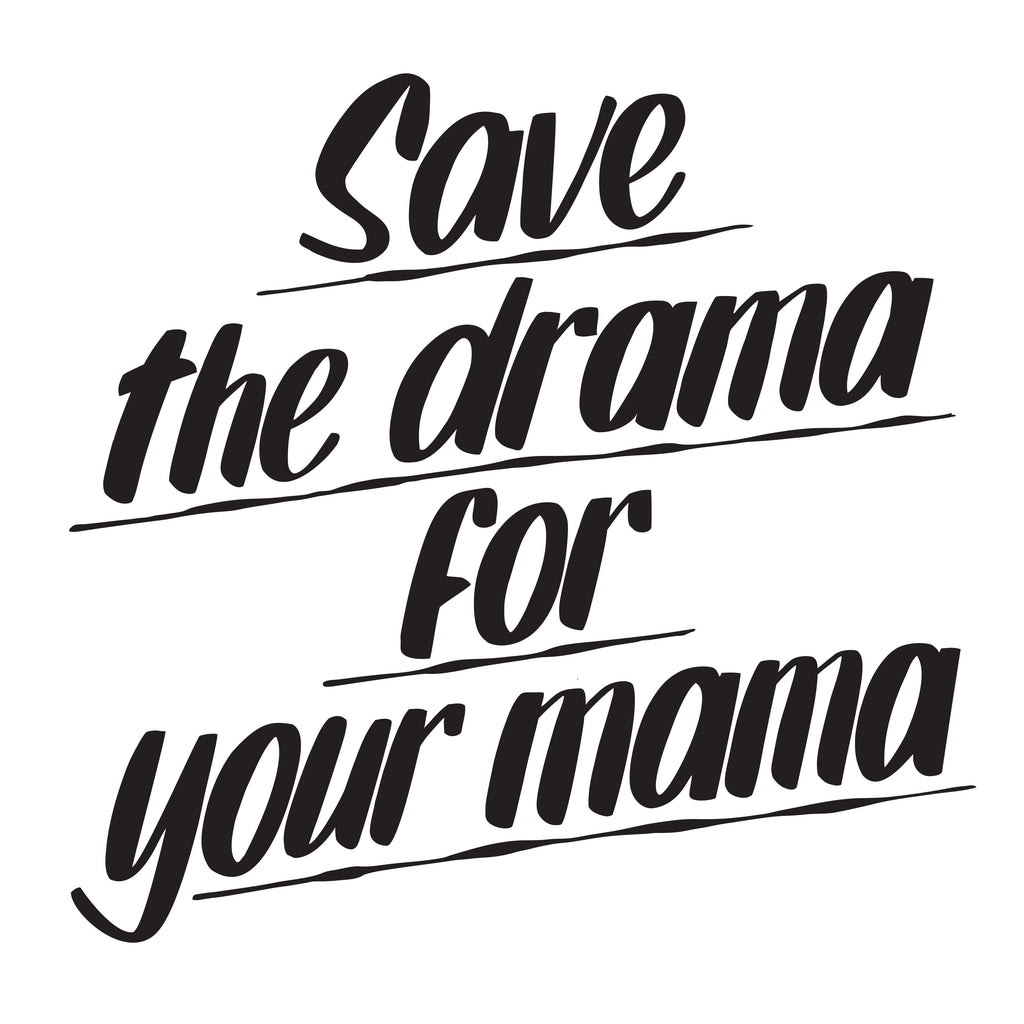 SAVE THE DRAMA FOR YOUR MAMA by Baron Von Fancy | Open Edition and Limited Edition Prints