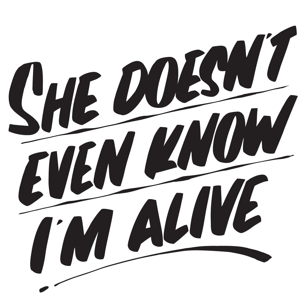 SHE DOESN'T EVEN KNOW I'M ALIVE by Baron Von Fancy | Open Edition and Limited Edition Prints