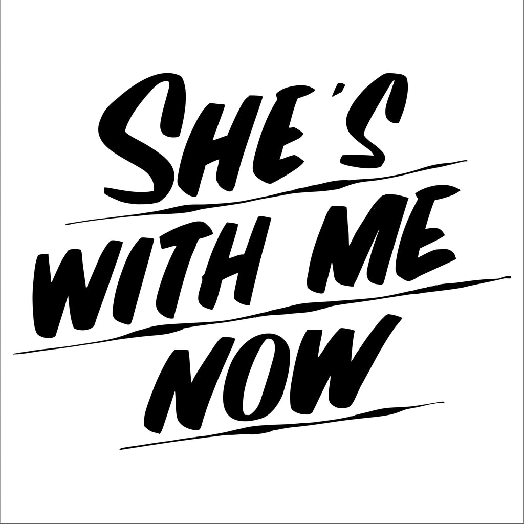 SHE'S WITH ME NOW by Baron Von Fancy | Open Edition and Limited Edition Prints