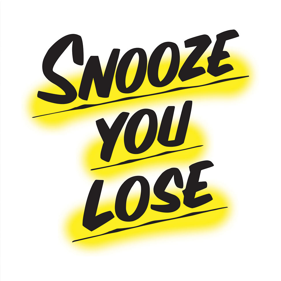 SNOOZE YOU LOSE by Baron Von Fancy | Open Edition and Limited Edition Prints