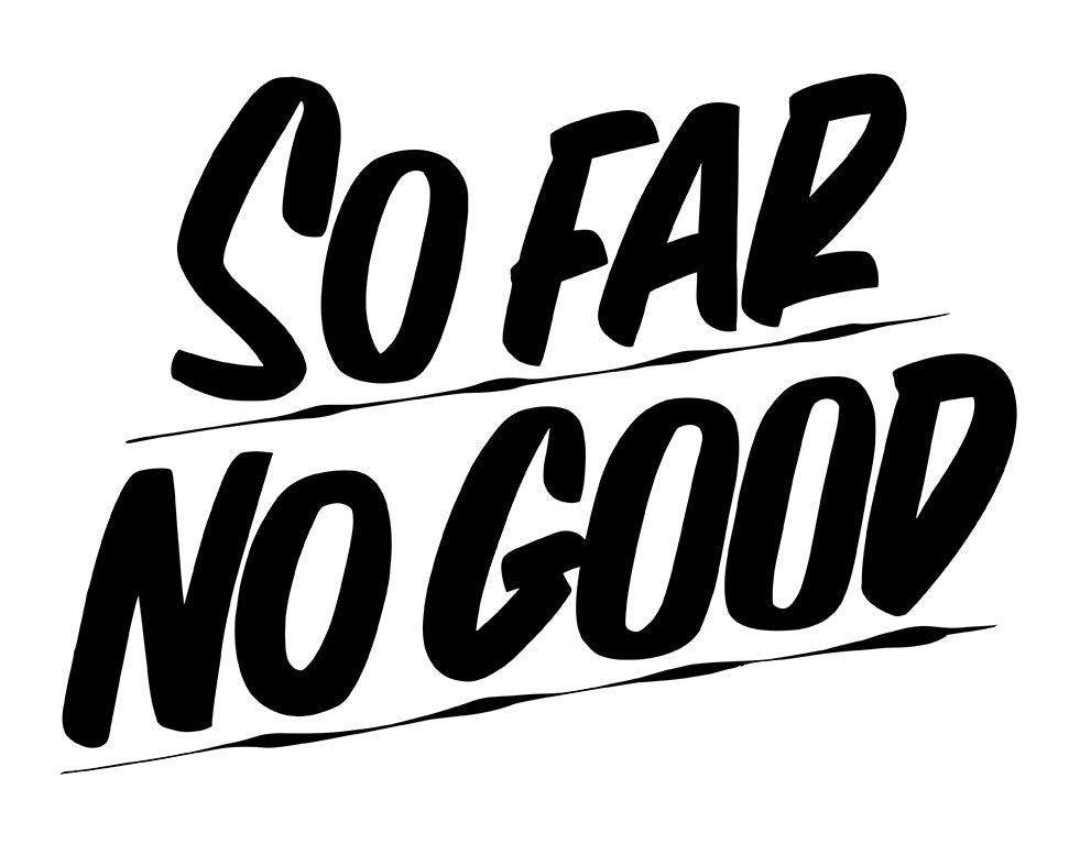 SO FAR NO GOOD by Baron Von Fancy | Open Edition and Limited Edition Prints