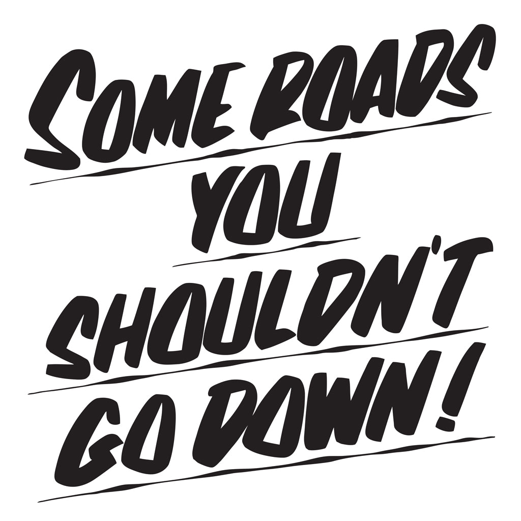 SOME ROADS YOU SHOULDN'T GO DOWN by Baron Von Fancy | Open Edition and Limited Edition Prints