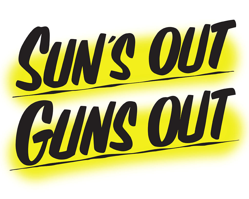 SUN'S OUT GUNS OUT by Baron Von Fancy | Open Edition and Limited Edition Prints