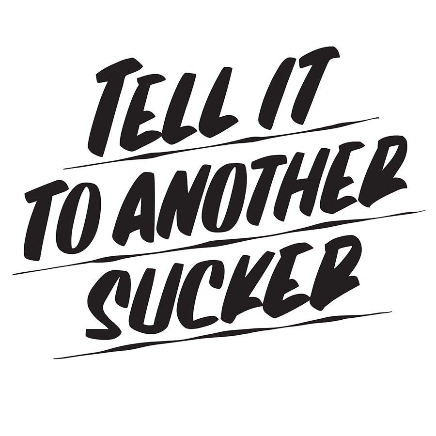 TELL IT TO ANOTHER SUCKER by Baron Von Fancy | Open Edition and Limited Edition Prints