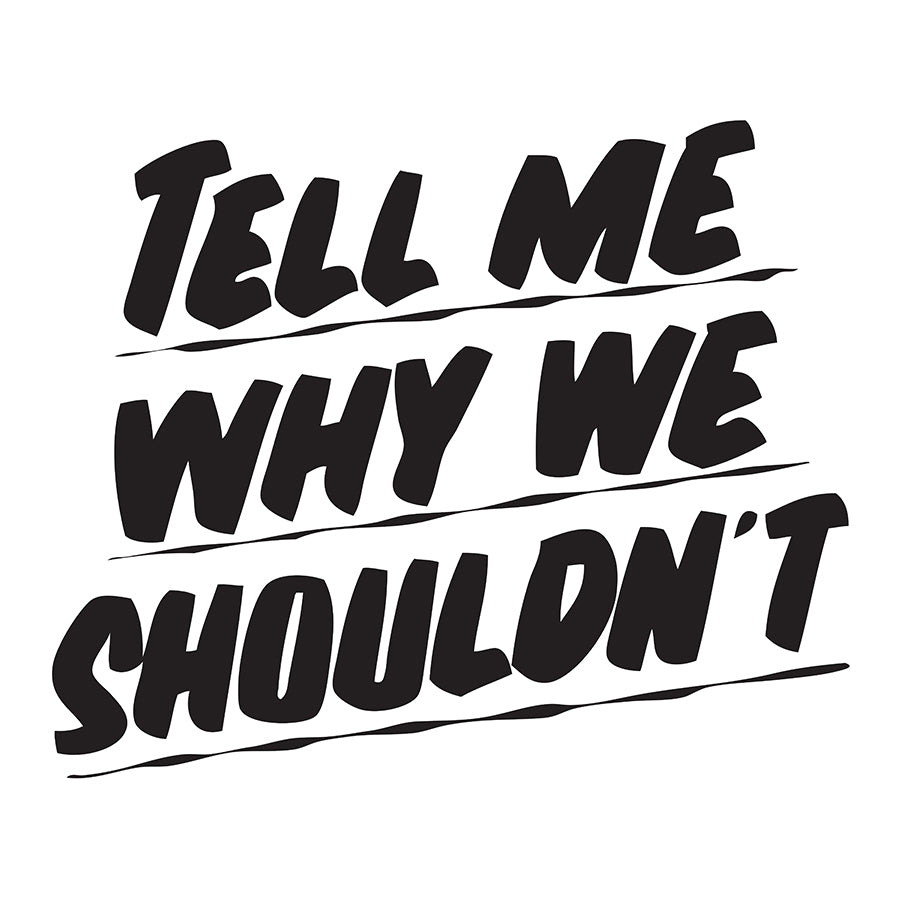 TELL ME WHY WE SHOULDN'T by Baron Von Fancy | Open Edition and Limited Edition Prints