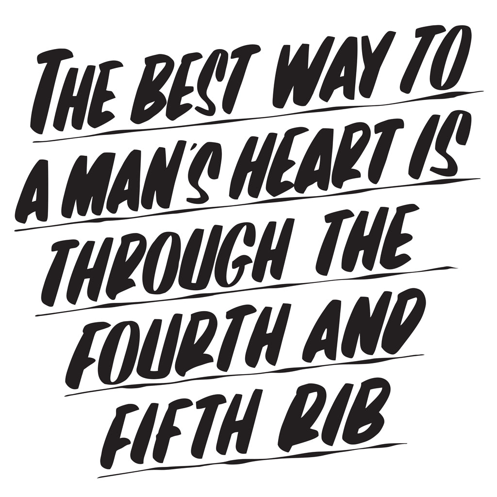 THE BEST WAY TO A MAN'S HEART IS THROUGH THE FOURTH AND FIFTH RIB by Baron Von Fancy | Open Edition and Limited Edition Prints