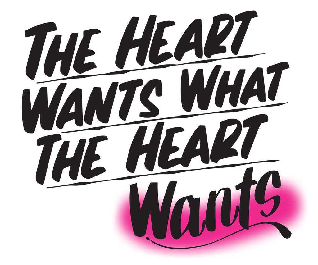 The Heart Wants What the Heart Wants by Baron Von Fancy | Open Edition and Limited Edition Prints