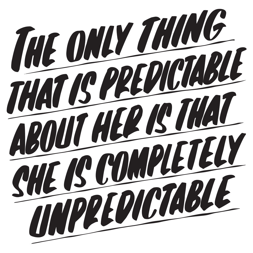 THE ONLY THING THAT IS PREDICTABLE ABOUT HER by Baron Von Fancy | Open Edition and Limited Edition Prints