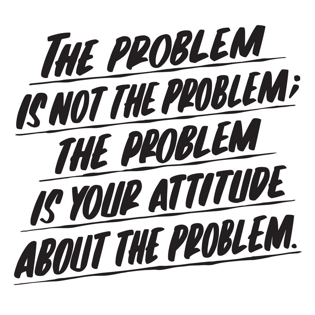 THE PROBLEM IS NOT THE PROBLEM by Baron Von Fancy | Open Edition and Limited Edition Prints
