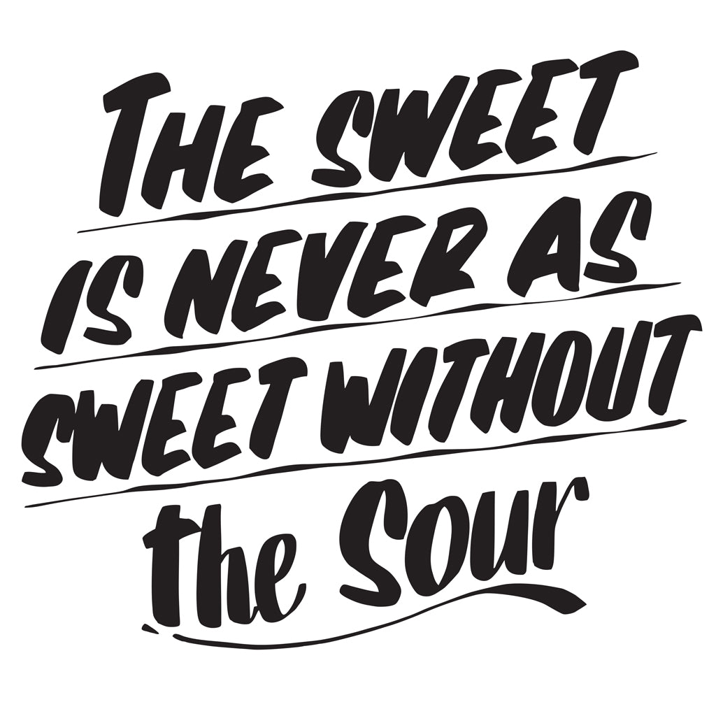 THE SWEET IS NEVER AS SWEET WITHOUT THE SOUR by Baron Von Fancy | Open Edition and Limited Edition Prints